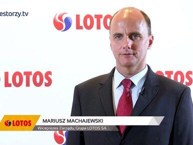 Grupa LOTOS SA, Mariusz Machajewski – Wiceprezes Zarządu, #125...