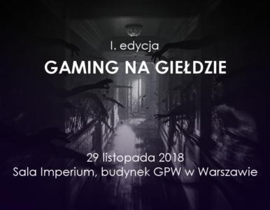 """Pierwsza edycja konferencji """"Gaming na Giełdzie"""""""