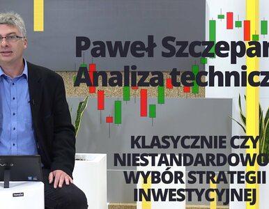Paweł Szczepanik przedstawia: WYBÓR STRATEGII INWESTYCYJNEJ