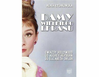 Damy wielkiego ekranu: gwiazdy Hollywood od Audrey Hepburn do Elizabeth...